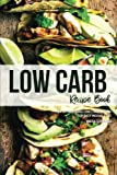Low Carb Recipe Book: 50 Lip-Smacking Low Carb Recipes for Easy Weight Loss