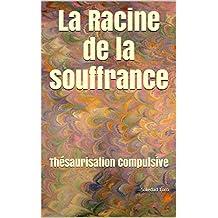 La Racine de la souffrance: Thésaurisation Compulsive (French Edition)