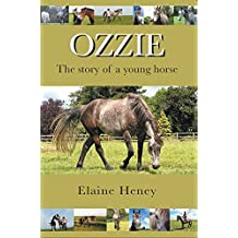 Ozzie: The Story of a Young Horse (English Edition)