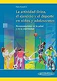 Libros Descargar en linea La Actividad Fisica el Ejercicio y el Deporte en los Ninos y Adolescentes Recomendaciones en la salud y en la enfermedad (PDF y EPUB) Espanol Gratis