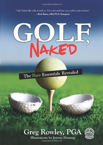 Golf, Naked: The Bare Essential Revealed por Greg Rowley