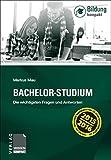 Bachelor-Studium: Die wichtigsten Fragen und Antworten (über 150 Fragen und Hinweise zur richtigen Studienwahl) (Wissen-Kompakt BILDUNG)