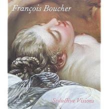 Francois Boucher: Seductive Visions