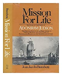 Mission for Life: The Story of the Family of Adoniram Judson, the Dramatic Events of the First American Foreign Mission, and the Course of Evangelica by Joan Jacobs Brumberg (1980-04-01)