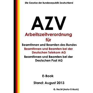 Verordnung über die Arbeitszeit der Beamtinnen und Beamten des Bundes (Arbeitszeitverordnung - AZV) und der Deutschen Telekom AG und der Deutschen Post AG - E-Book - Stand: August 2013