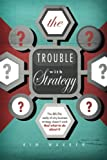 The Trouble with Strategy: The brutal reality of why business strategy doesn't work and what to do about it
