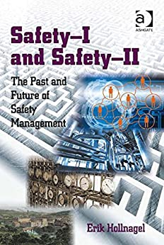 Safety-I and Safety-II: The Past and Future of Safety Management von [Hollnagel, Erik]
