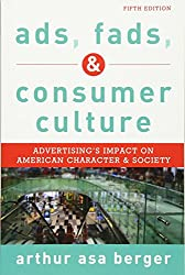 Ads, Fads, and Consumer Culture: Advertising's Impact on American Character and Society, Fifth Edition