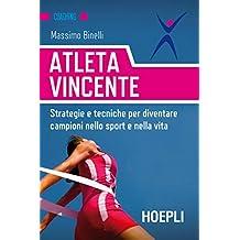 Atleta vincente: Strategie e tecniche per diventare campioni nello sport e nella vita