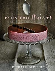 Patisserie Maison: Simple Pastries and Desserts to Make at Home by Richard Bertinet (2015-09-15)