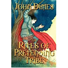 [ THE RITES OF PRETENDING TRIBE ] by Dimes, John ( Author) Feb-2007 [ Paperback ]