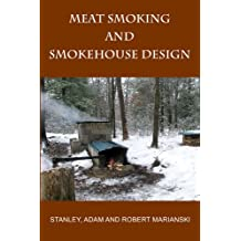 Meat Smoking And Smokehouse Design (English Edition)