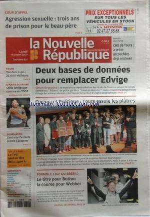 NOUVELLE REPUBLIQUE (LA) [No 19753] du 19/10/2009 - AGRESSION SEXUELLE / 3 ANS DE PRISON POUR LE BEAU-PERE - 2 BASES DE DONNEES POUR REMPLACER EDVIGE - CINEMA ET POLITIQUE / TOURS ESSUIE LES PLATRES - F1 GRAND PRIX DU BRESIL / BUTTON ET WEBBER - VOLLEY / LE TVB SEUL EN TETE DE LA LIGUE A - TOURS-NORD / CENT MANIFESTANTS CONTRE L'ANTENNE - OPEN DE TOURAINE / SOFIA ARVIDSSON COMME EN 2007 - TENDANCEXPO / 25000 VISITEURS par Collectif
