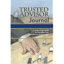 Trusted Advisor Journal: Creative Inspiration for Elevating Your Consultative Relationships
