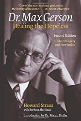Dr. Max Gerson: Healing the Hopeless 2nd (second) Edition by Howard Straus (2009)
