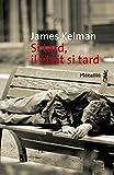Si tard, il était si tard / James Kelman | Kelman, James. Auteur