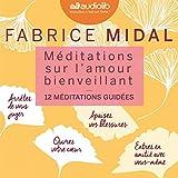 Méditations sur l'amour bienveillant: 12 méditations guidées