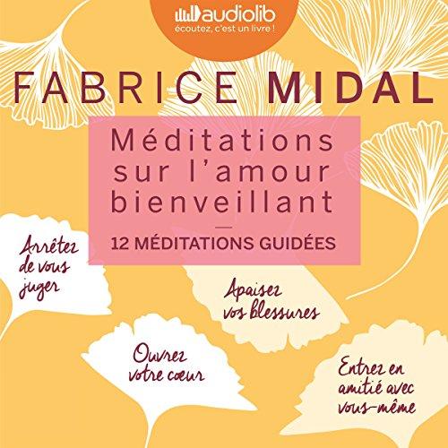 Télécharger Méditations sur l'amour bienveillant: 12 méditations guidées PDF Lire En Ligne
