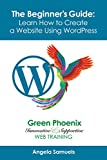 WordPress Websites - The Beginner's Guide: Learn How to Create a Website using WordPress