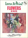 Cover of: Learn to Paint Flowers in Pastel (Collins Learn to Paint) | John Blockley