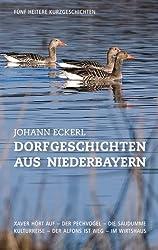 Dorfgeschichten aus Niederbayern: Fünf heitere Kurzgeschichten (Sammelband, Band 1)