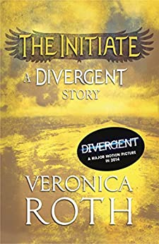 The Initiate: A Divergent Story (Divergent Series) by [Roth, Veronica]