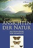 Alexander von Humboldt: Ansichten der Natur (Illustriert)