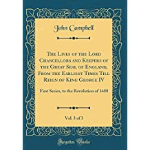 The Lives of the Lord Chancellors and Keepers of the Great Seal of England, From the Earliest Times Till Reign of King George IV, Vol. 3 of 3: First Series, to the Revolution of 1688 (Classic Reprint)