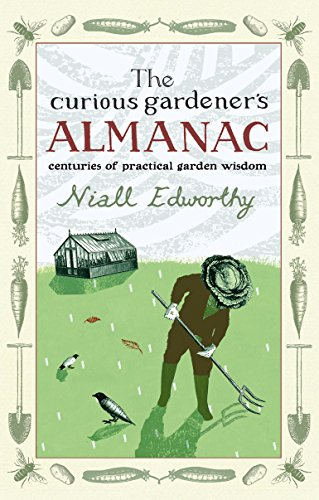 The Curious Gardener's Almanac: Centuries Of Practical Garden Wisdom - Tools 4 Garten