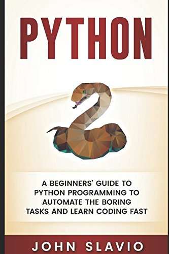 Python: A Beginners' Guide to Python Programming to automate the boring tasks and learn coding fast (Machine Learning techniques for database programming and computer languages)