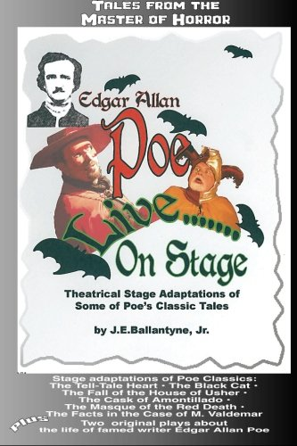 Edgar Allan Poe.Live On Stage: Theatrical Stage Adaptations of Some of Poe's Classic Tales