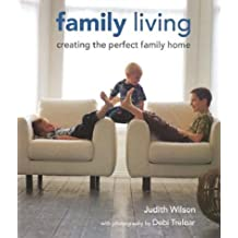 Family Living: Creating the Perfect Family Home by Judith Wilson (2003-05-02)