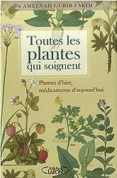 Toutes les plantes qui soignent - Plantes d'hier, médicaments d'aujourd'hui