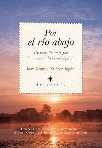Por el río abajo: Un viaje literario por la marisma del Guadalquivir (Sotavento (almuzara)) por Juan Manuel Suarez Japón