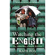 Watching the English - The Hidden Rules of English Behaviour by Kate Fox (2005-04-11)