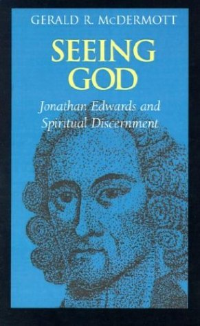 Seeing God: Jonathan Edwards and Spiritual Discernment by Gerald R. McDermott (2000-10-01)