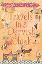 Travels in a Dervish Cloak - By Isambard Wilkinson