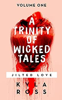 A Trinity of Wicked Tales: Jilted Love (English Edition) von [Ross, Kyla]