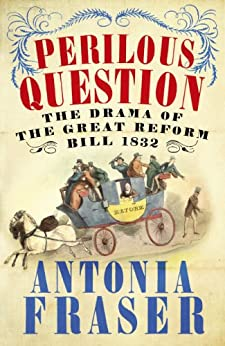 Perilous Question: The Drama of the Great Reform Bill 1832 by [Fraser, Antonia]