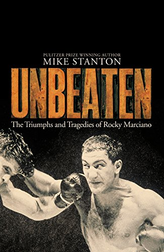 Unbeaten: The Triumphs and Tragedies of Rocky Marciano