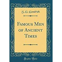 Famous Men of Ancient Times (Classic Reprint)