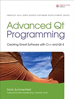 Advanced Qt Programming: Creating Great Software with C++ and Qt 4 par [Summerfield, Mark]
