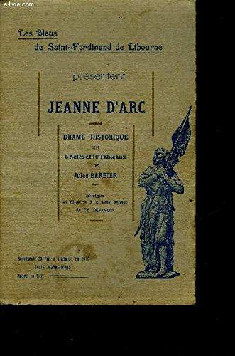 LES BLEUS DE SAINT FERDINAND DE LIBOURNE PRESENTENT JEANNE D'ARC DRAME HISTORIQUE EN 5 ACTES ET 10 TABLEAUX DE JULES BARBIER - MUSIQUE ET CHOEURS A 4 VOIX MIXTES DE CH.GOUNOD.