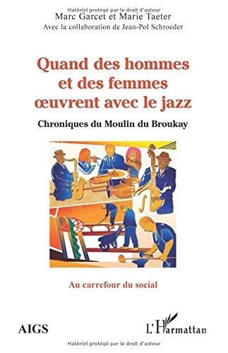Quand des hommes et des femmes oeuvrent avec le jazz: Chroniques du Moulin du Broukay