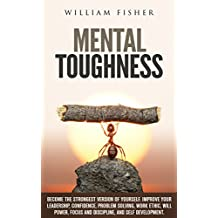 Mental Toughness Become the Strongest Version of Yourself (Brain Training, Sports Psychology, Mental Health, Motivation, Self Help) (English Edition)