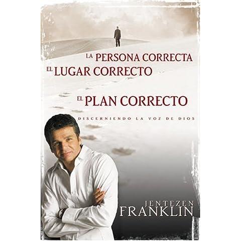 La Persona Correcta, el Lugar Correcto, el Plan Correcto: Discerniendo la Voz de Dios = Right People, Right Place, Right Plan