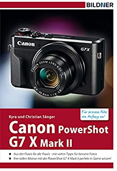 Canon PowerShot G7X Mark II - Für bessere Fotos von Anfang an!: Das Kamerahandbuch für den praktischen Einsatz