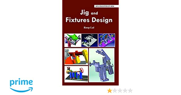 Buy Jig And Fixtures Design Book Online At Low Prices In India Jig