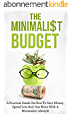The Minimalist Budget: A Practical Guide On How To Save Money, Spend Less And Live More With A Minimalist Lifestyle (English Edition)