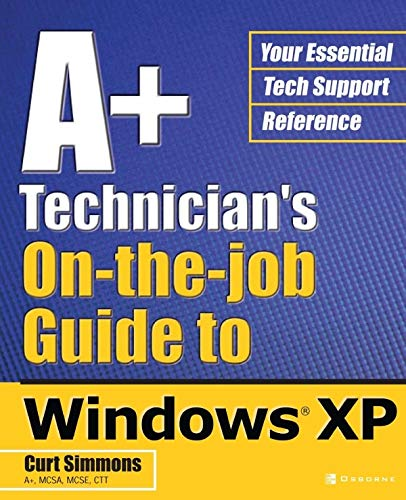 A+ Technician's On-The-Job Guide to Windows XP (CLS.EDUCATION)
